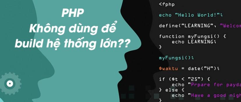 PHP không dùng để build hệ thống lớn?